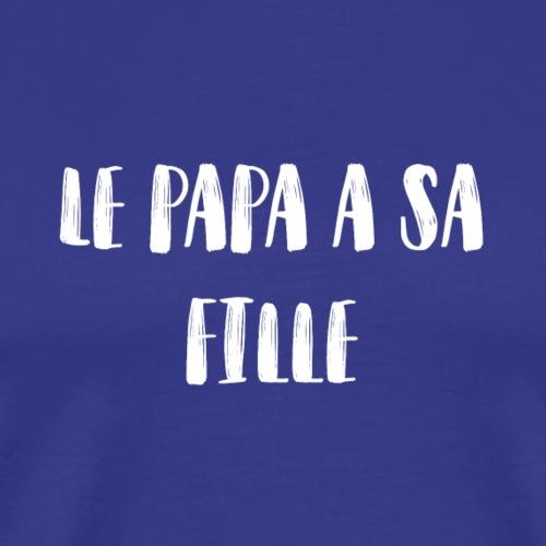 Le papa a sa fille - T-shirt Premium Homme