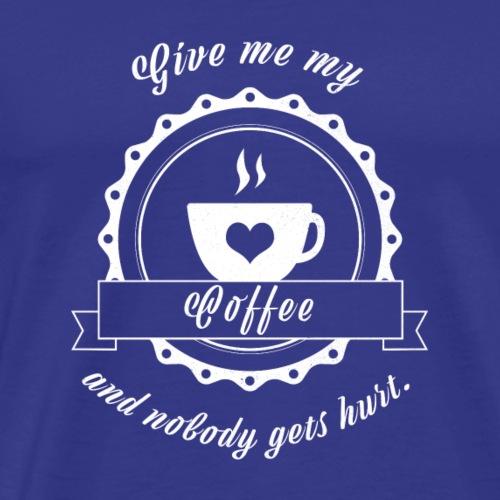 Kaffee Lustiges Give Me Coffee Fun Geschenk Shirt - Männer Premium T-Shirt