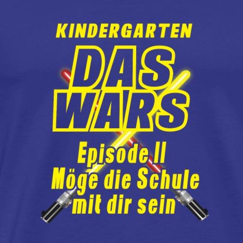 Kindergarten DAS WARS Episode II Moege die Schule - Männer Premium T-Shirt