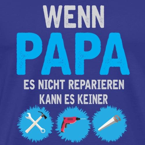 wenn papa es nicht reparieren kann es keiner - Männer Premium T-Shirt