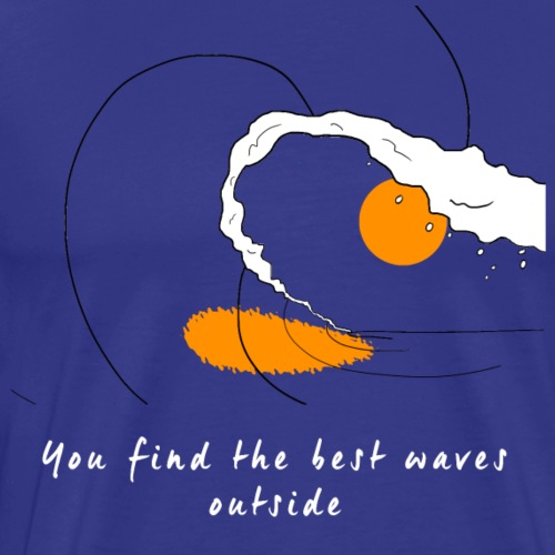 You find the best waves outside - Men's Premium T-Shirt