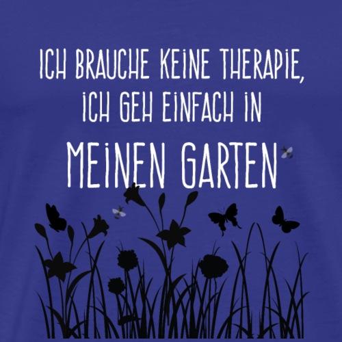 Ich brauche keine Therapie - ich geh in den Garten - Männer Premium T-Shirt