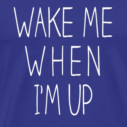 Wake me when I'm up - Men's Premium T-Shirt