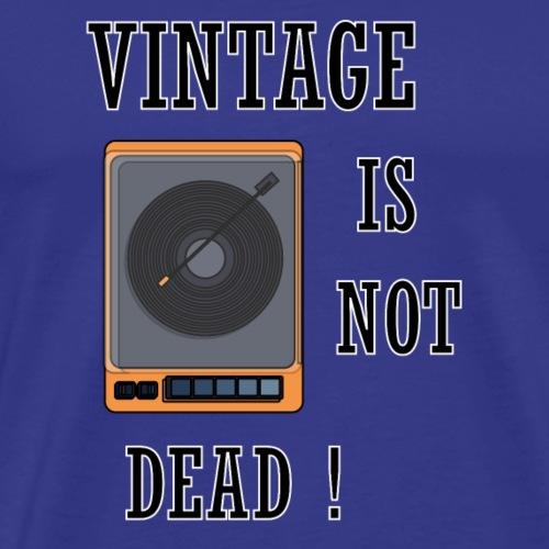 VINTAGE IS NOT DEAD - T-shirt Premium Homme