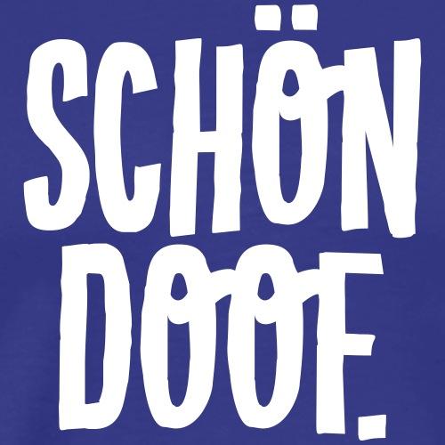 Schoen Doof (Spruch) - Männer Premium T-Shirt