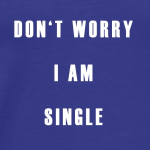 Don't worry I'm single - Männer Premium T-Shirt