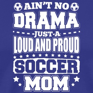 AINT NO DRAMA SOCCER MOM - Men's Premium T-Shirt