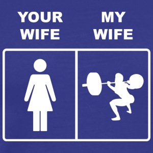 Your Wife My Wife Squats Lifting - Männer Premium T-Shirt
