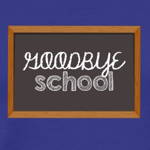 High School / Graduation: Goodbye School - Men's Premium T-Shirt