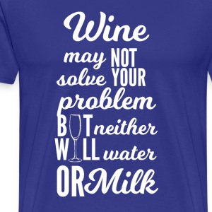 Wine: Wine may not solve your problems ... - Men's Premium T-Shirt