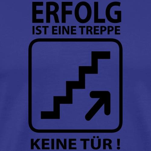 Erfolg ist eine Treppe, keine Tür - Männer Premium T-Shirt