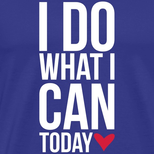 I do what I can today - heart - Men's Premium T-Shirt