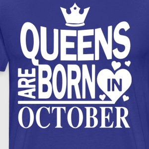 Birthday Shirt - Queens are born in OCTOBER - Men's Premium T-Shirt