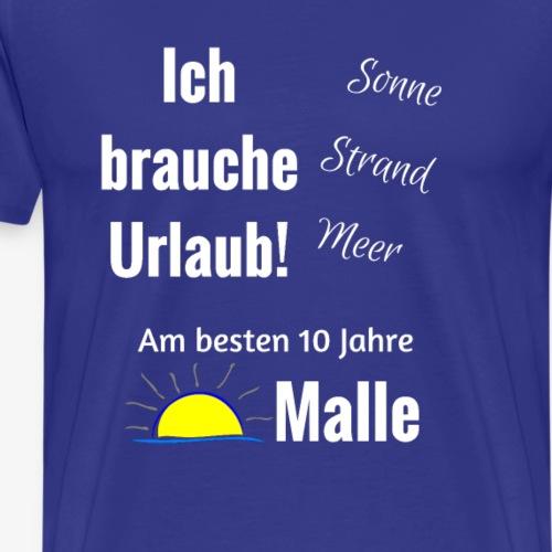 Ich brauche Urlaub ... - Männer Premium T-Shirt