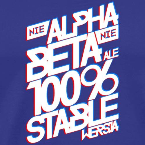 Nie alpha, nie beta, ale 100% stable wersja - Koszulka męska Premium