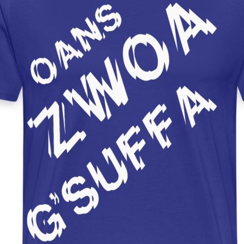 Oanz zwoa g'suffa - Männer Premium T-Shirt
