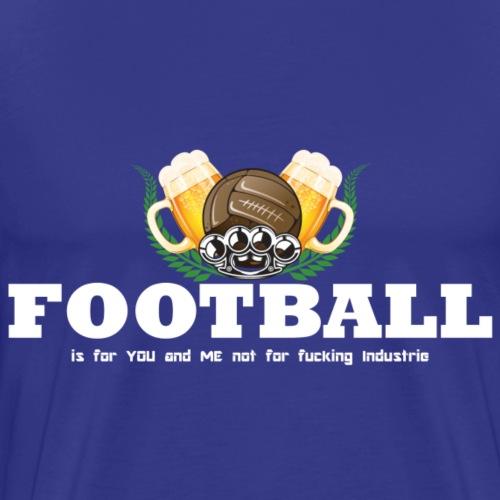 Football is for you and me Schrift weiss - Männer Premium T-Shirt