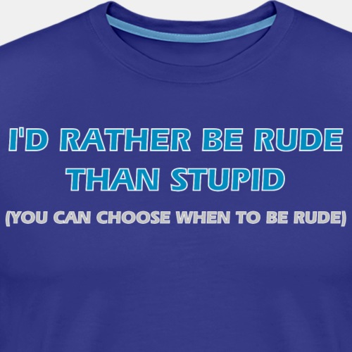 I'd Rather Be Rude - Men's Premium T-Shirt
