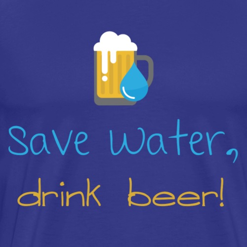 Save water, drink beer! - Men's Premium T-Shirt