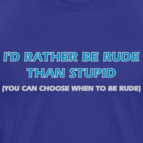 I'd Rather Be Rude - Men's Premium T-Shirt
