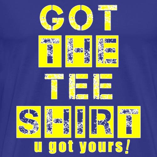 got the tee shirt yellow white - Men's Premium T-Shirt