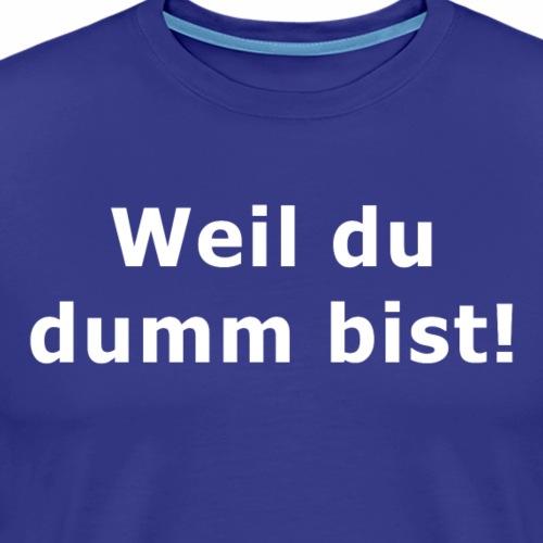 Dumm - Männer Premium T-Shirt