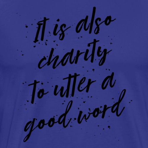 It is charity to say a good word - Men's Premium T-Shirt