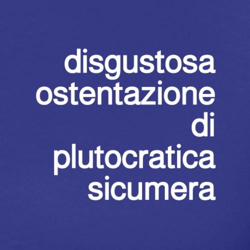 disgustosa ostentazione di plutocratica sicumera - Maglietta Premium da uomo
