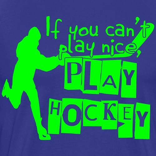 If You Can't Play Nice, Play Hockey - Men's Premium T-Shirt