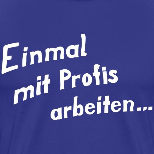 Einmal mit Profis - Männer Premium T-Shirt