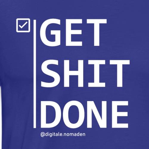 Get Shit Done mug T-Shirts-Jacken-Accessoires - Männer Premium T-Shirt