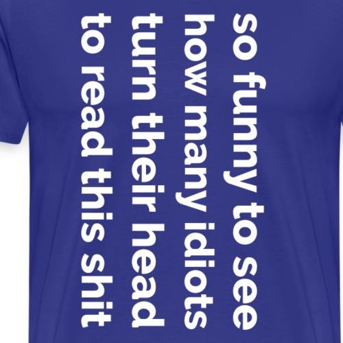 Idiots - Mannen Premium T-shirt