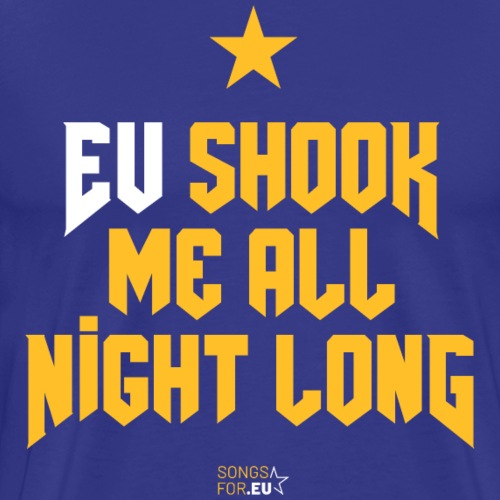 EU shook me all night long | SongsFor.EU - Men's Premium T-Shirt