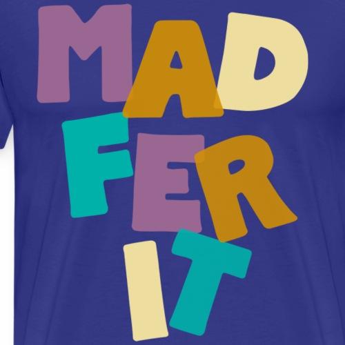 Mad Fer It, Manchester, Mancunian Slang - Men's Premium T-Shirt