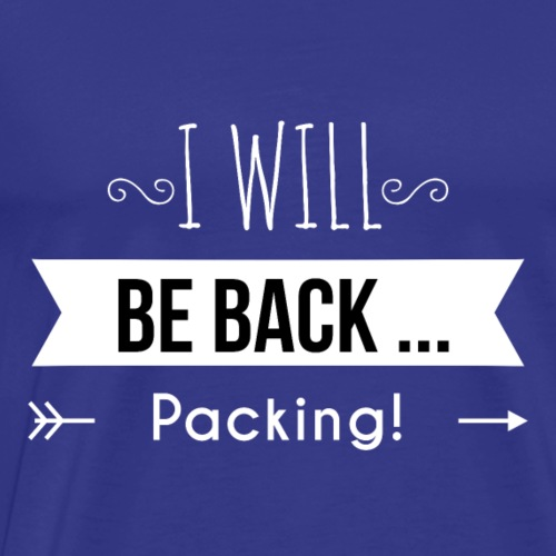 I will be back...packing - Men's Premium T-Shirt