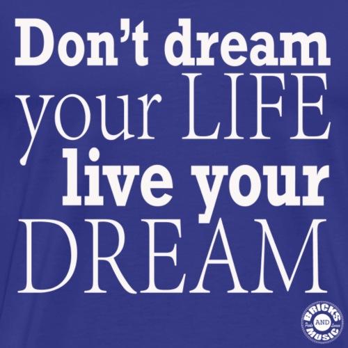 Don't dream your life, live your dream - Maglietta Premium da uomo