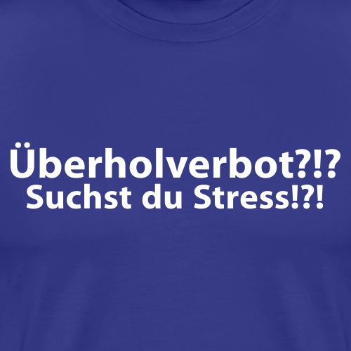 Overtaking? Are you stress? (Text only) 1c - Men's Premium T-Shirt