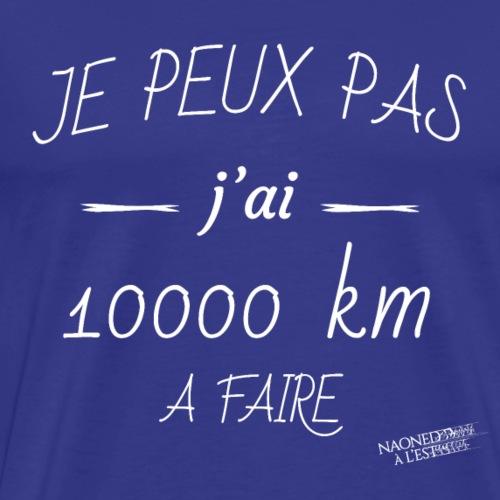 Je peux pas j'ai 10000 km à faire - Naoned à l'Est - T-shirt Premium Homme