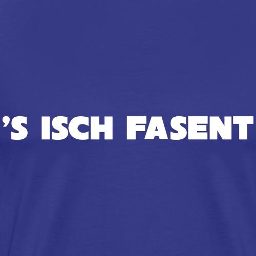 s isch ***FASENT*** - Männer Premium T-Shirt