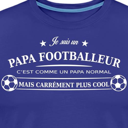 papa footballeur - T-shirt Premium Homme