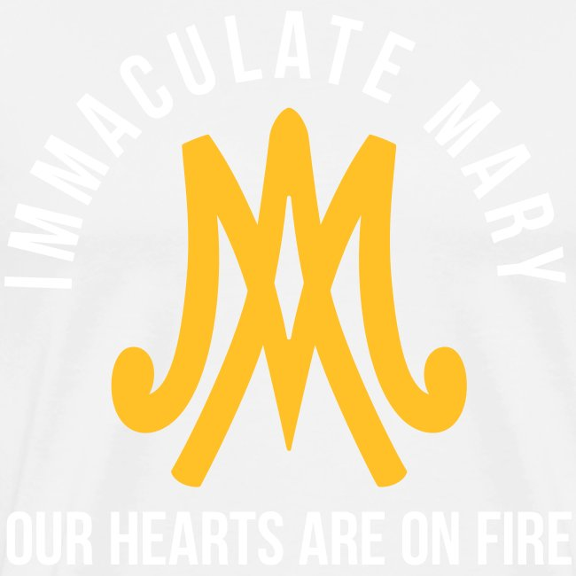 IMMACULATE MARY OUR HEARTS ARE ON FIRE