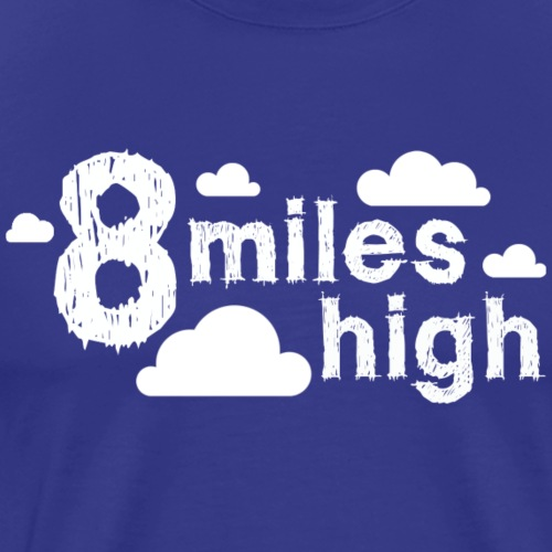 8 miles high - Men's Premium T-Shirt