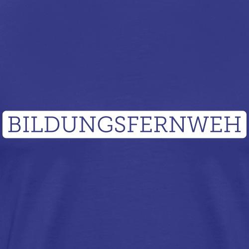 Bildungsfernweh   Weiss - Männer Premium T-Shirt