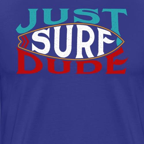 JUST SURF DUDE. - Männer Premium T-Shirt