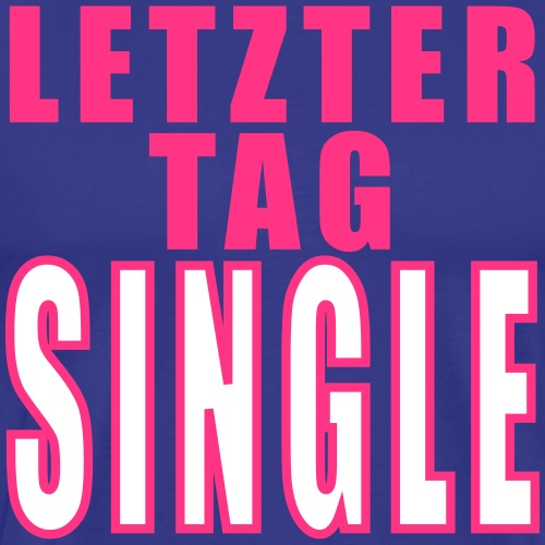 LETZTER TAG SINGLE   Junggesellenabschied - Männer Premium T-Shirt