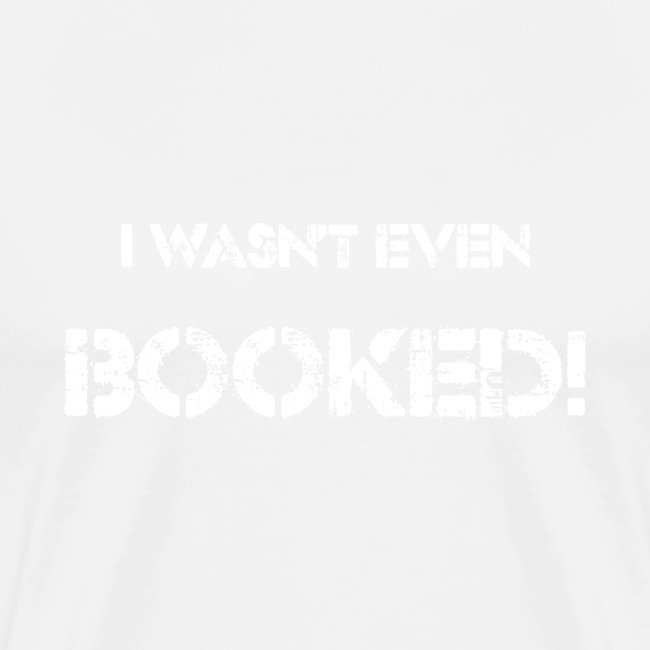 i wasnt booked
