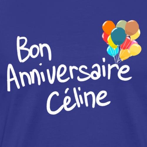 Bon anniversaire Céline ! - T-shirt Premium Homme