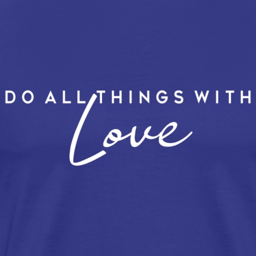 do all things with love - Männer Premium T-Shirt