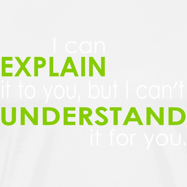 I can EXPLAIN it to you...
