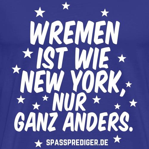 Wremen ist wie New York lustiger Spruch - Männer Premium T-Shirt